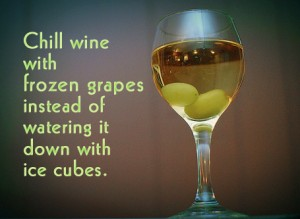 Chill wine with frozen grapes instead of watering down with ice cubes.